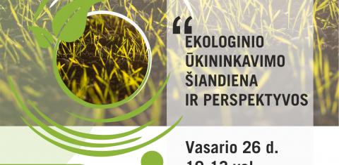 """Tarptautinė konferencija """"Ekologinio ūkininkavimo šiandiena ir perspektyvos""""."""